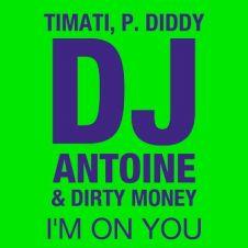 I'm On You - Timati, DJ Antoine, Diddy - Dirty Money