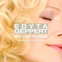 Bo Już Nic Nie Muszę - Edyta Geppert