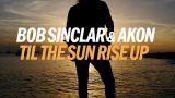 Till the Sun Rise Up - Akon, Bob Sinclar